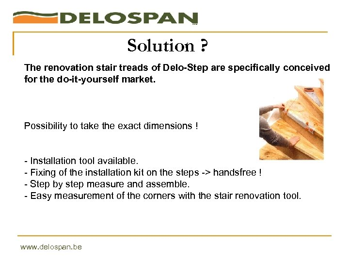 Solution ? The renovation stair treads of Delo-Step are specifically conceived for the do-it-yourself