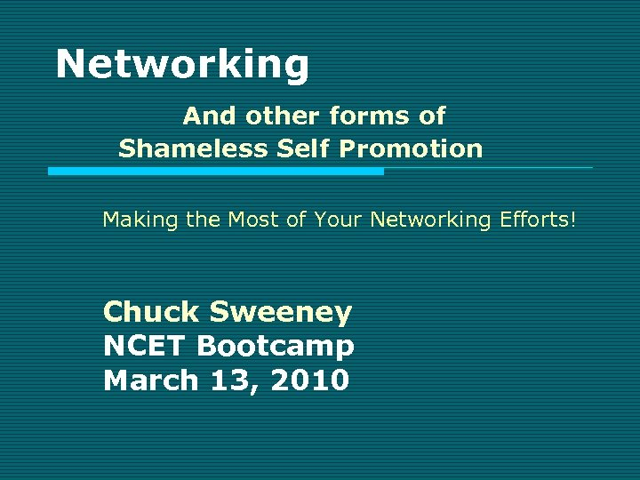 Networking And other forms of Shameless Self Promotion Making the Most of Your Networking