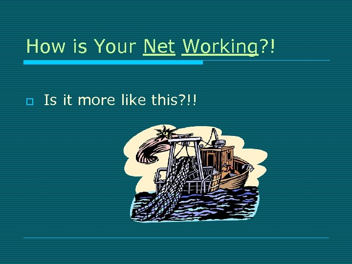 How is Your Net Working? ! o Is it more like this? !!