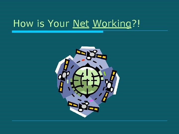 How is Your Net Working? !