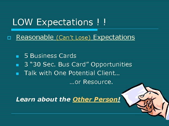 LOW Expectations ! ! o Reasonable (Can't Lose) Expectations n n n 5 Business