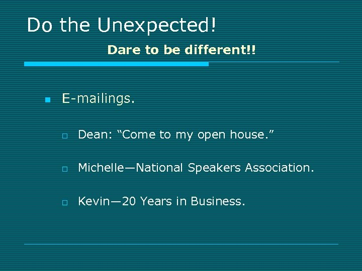 """Do the Unexpected! Dare to be different!! n E-mailings. o Dean: """"Come to my"""