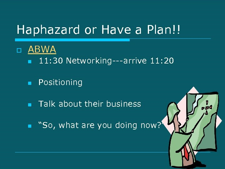 Haphazard or Have a Plan!! o ABWA n 11: 30 Networking---arrive 11: 20 n