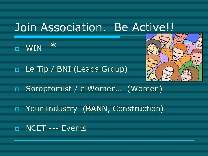 Join Association. Be Active!! * o WIN o Le Tip / BNI (Leads Group)