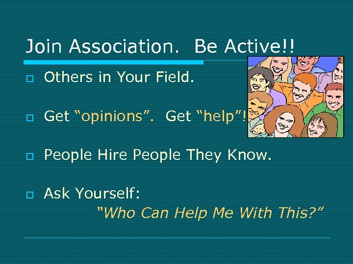 """Join Association. Be Active!! o Others in Your Field. o Get """"opinions"""". Get """"help""""!"""