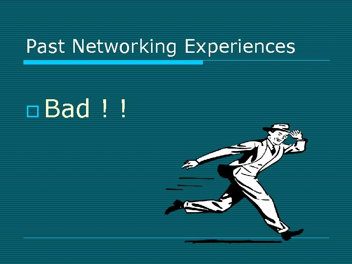 Past Networking Experiences o Bad !!
