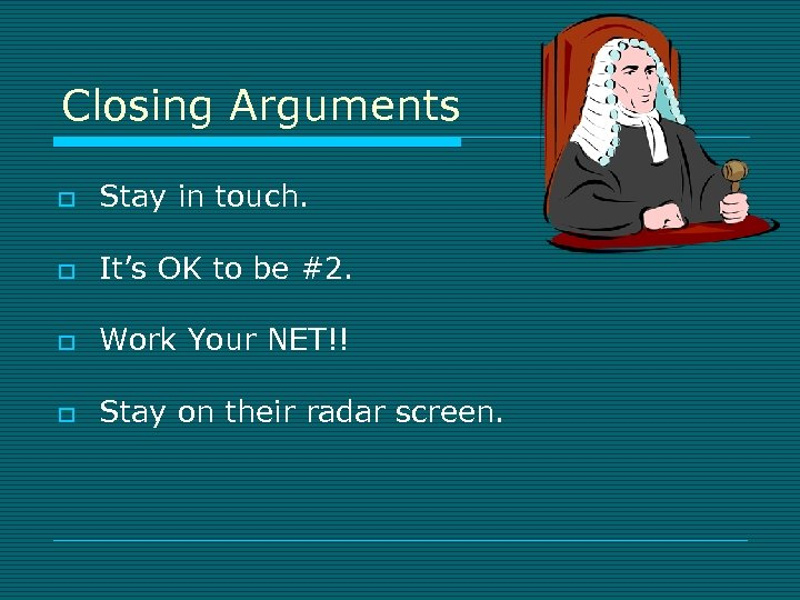 Closing Arguments o Stay in touch. o It's OK to be #2. o Work
