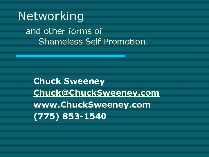 Networking and other forms of Shameless Self Promotion. Chuck Sweeney Chuck@Chuck. Sweeney. com www.