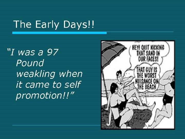 """The Early Days!! """"I was a 97 Pound weakling when it came to self"""
