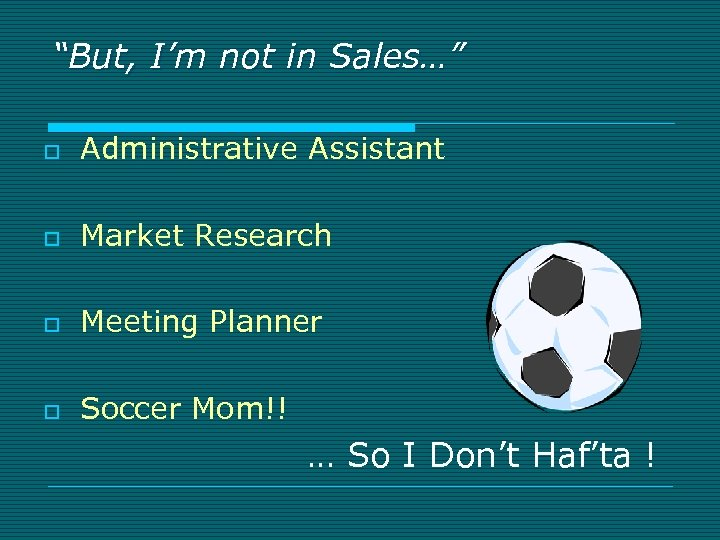 """""""But, I'm not in Sales…"""" o Administrative Assistant o Market Research o Meeting Planner"""