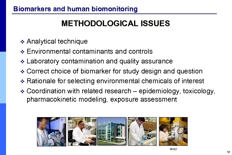 Biomarkers and human biomonitoring METHODOLOGICAL ISSUES Analytical technique v Environmental contaminants and controls v