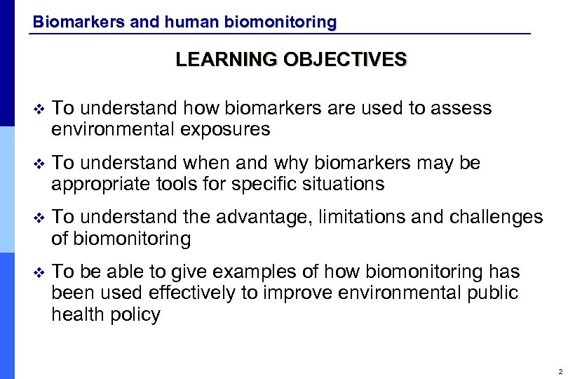 Biomarkers and human biomonitoring LEARNING OBJECTIVES v To understand how biomarkers are used to
