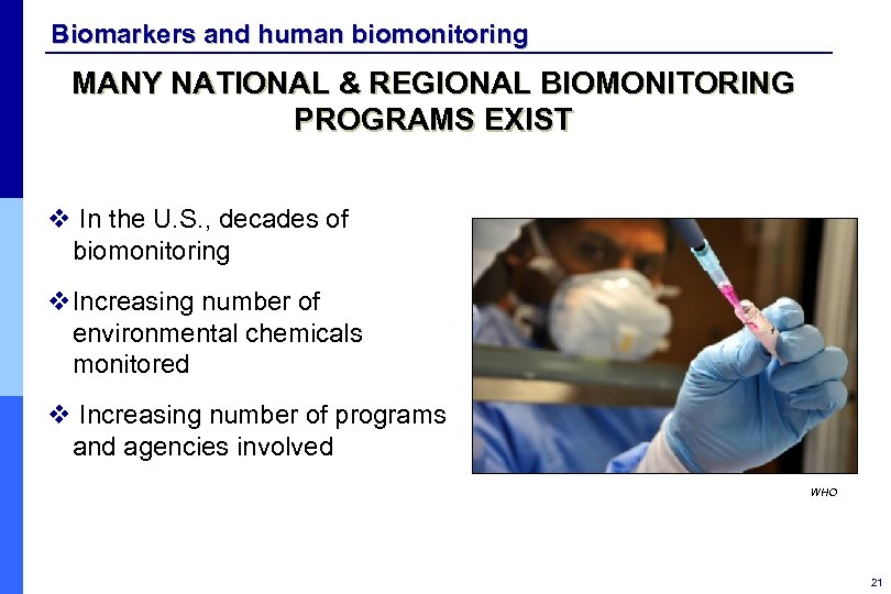 Biomarkers and human biomonitoring MANY NATIONAL & REGIONAL BIOMONITORING PROGRAMS EXIST v In the