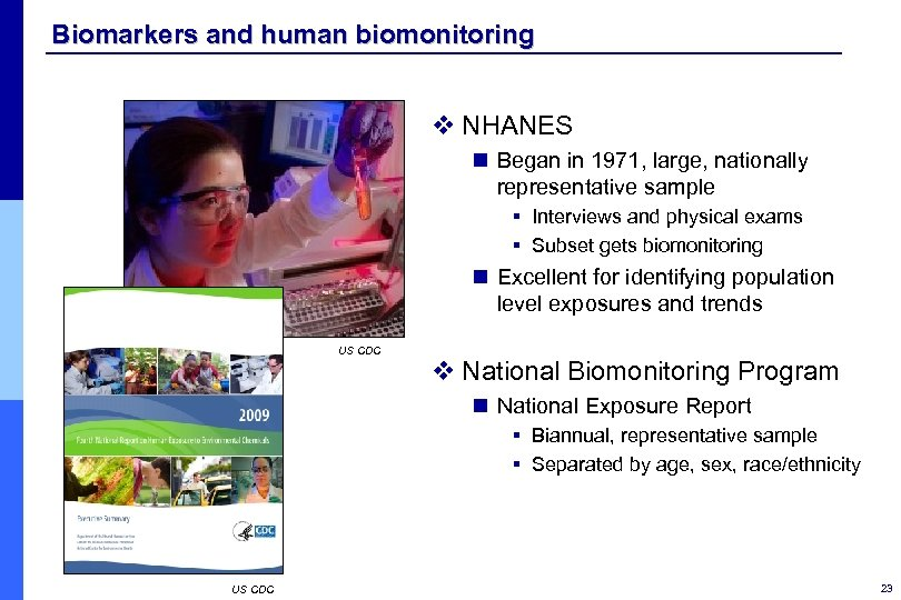 Biomarkers and human biomonitoring v NHANES n Began in 1971, large, nationally representative sample