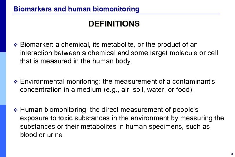 Biomarkers and human biomonitoring DEFINITIONS v Biomarker: a chemical, its metabolite, or the product