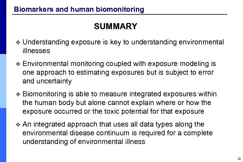 Biomarkers and human biomonitoring SUMMARY v Understanding exposure is key to understanding environmental illnesses