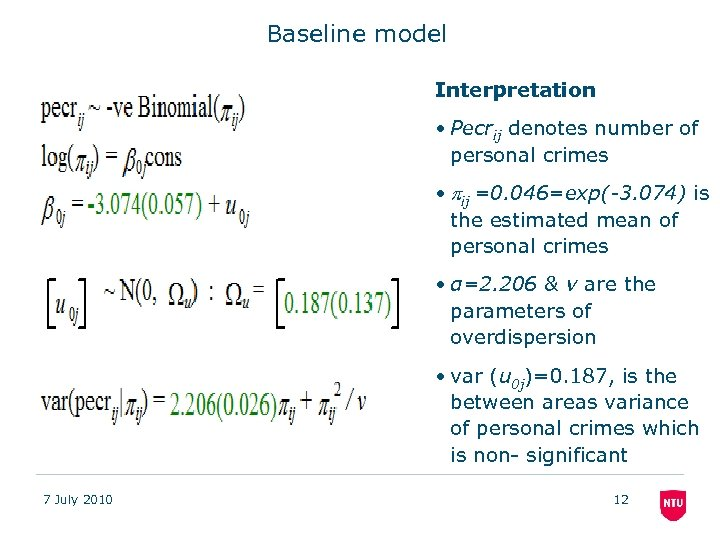 Baseline model Interpretation • Pecrij denotes number of personal crimes • ij =0. 046=exp(-3.