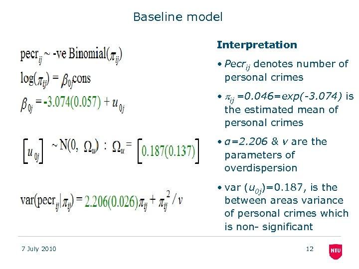 Baseline model Interpretation • Pecrij denotes number of personal crimes • ij =0. 046=exp(-3.