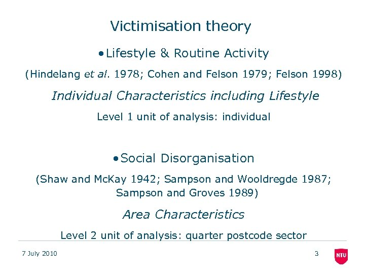 Victimisation theory • Lifestyle & Routine Activity (Hindelang et al. 1978; Cohen and Felson