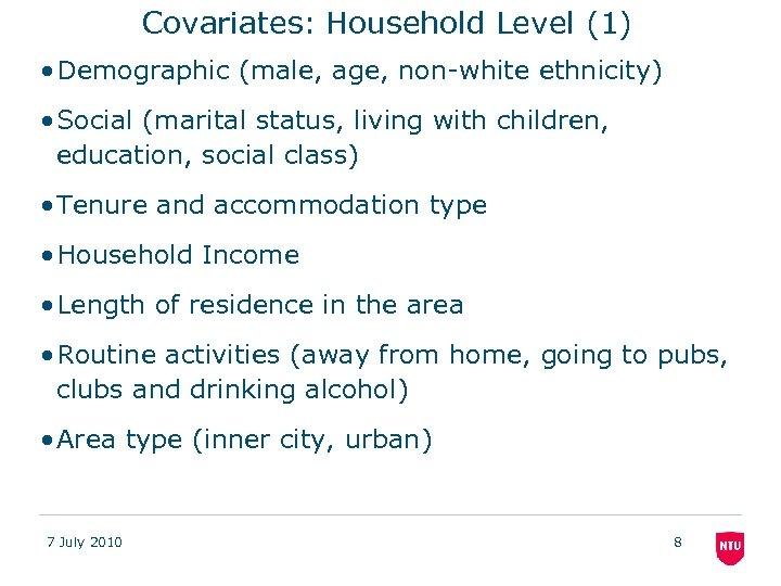 Covariates: Household Level (1) • Demographic (male, age, non-white ethnicity) • Social (marital status,