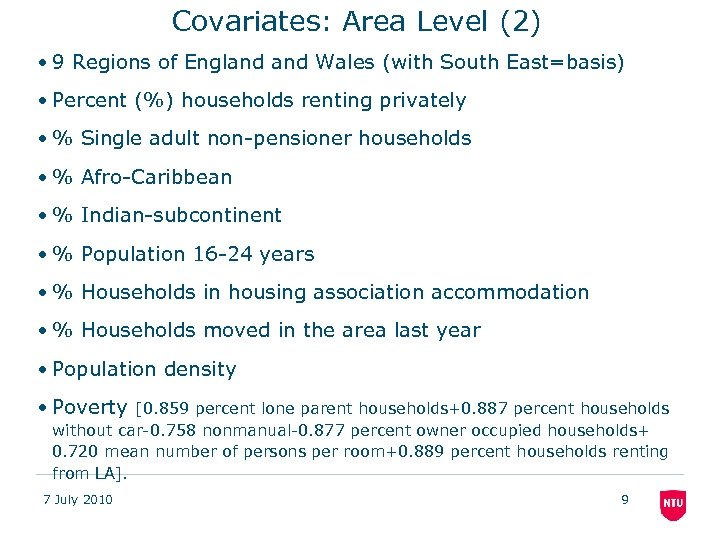 Covariates: Area Level (2) • 9 Regions of England Wales (with South East=basis) •