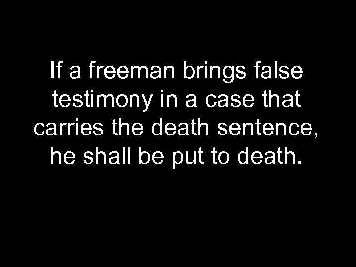 If a freeman brings false testimony in a case that carries the death sentence,