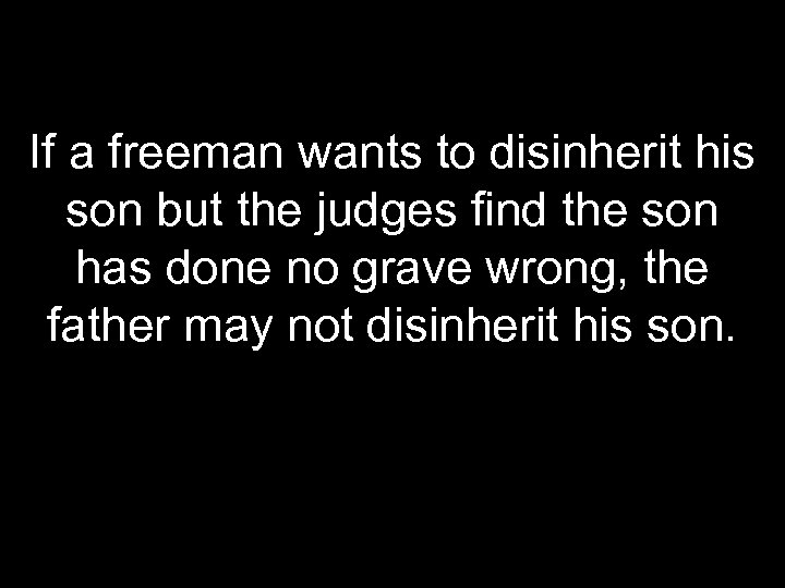 If a freeman wants to disinherit his son but the judges find the son