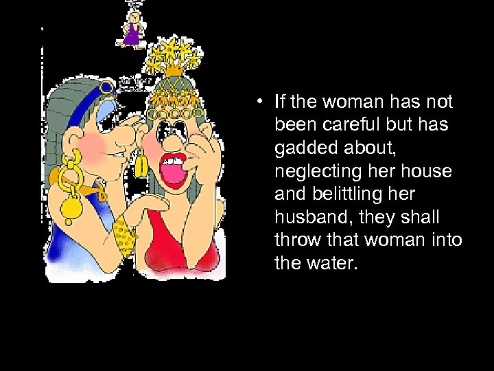 • If the woman has not been careful but has gadded about, neglecting