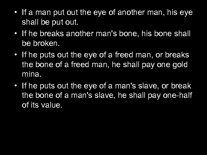 • If a man put out the eye of another man, his eye