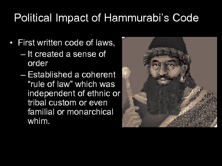 Political Impact of Hammurabi's Code • First written code of laws, – It created