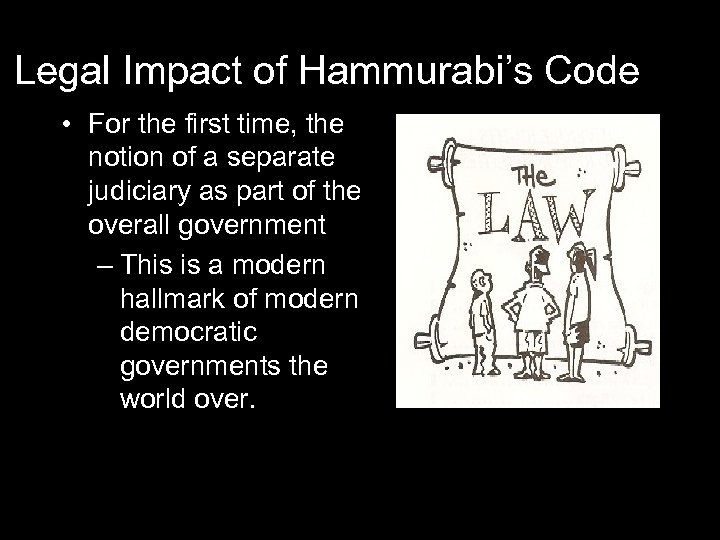 Legal Impact of Hammurabi's Code • For the first time, the notion of a