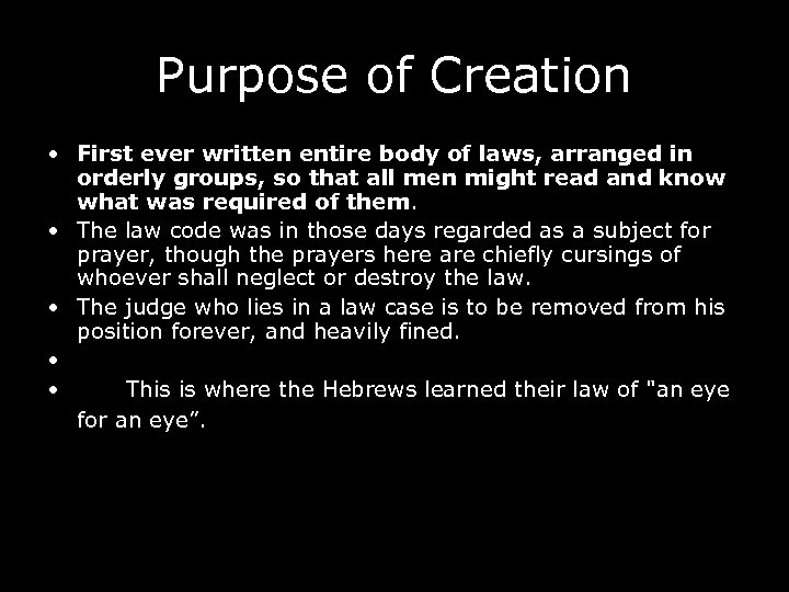 Purpose of Creation • First ever written entire body of laws, arranged in orderly