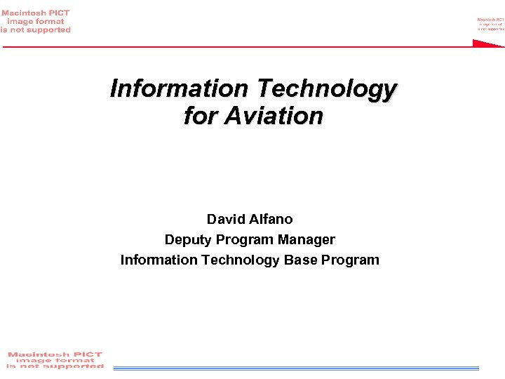 Information Technology for Aviation David Alfano Deputy Program Manager Information Technology Base Program