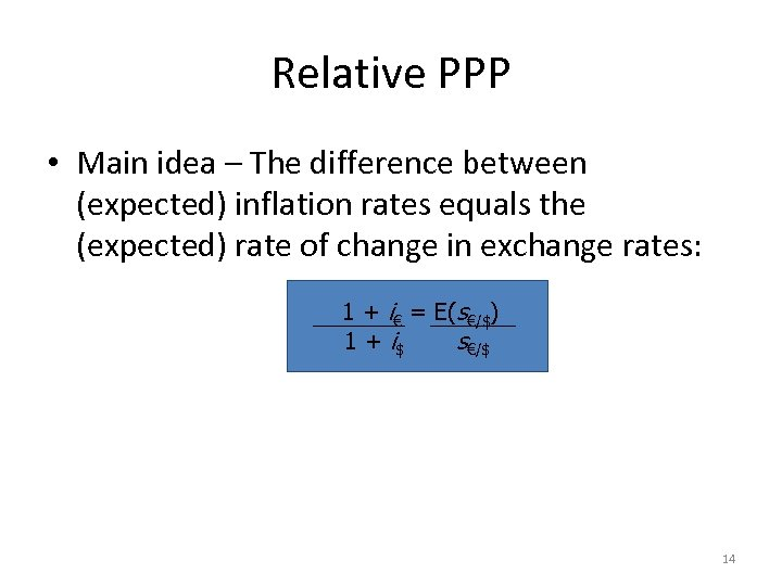 Relative PPP • Main idea – The difference between (expected) inflation rates equals the