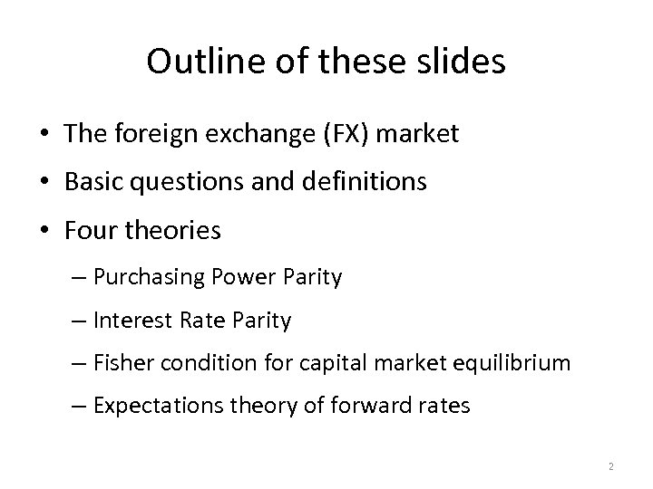 Outline of these slides • The foreign exchange (FX) market • Basic questions and