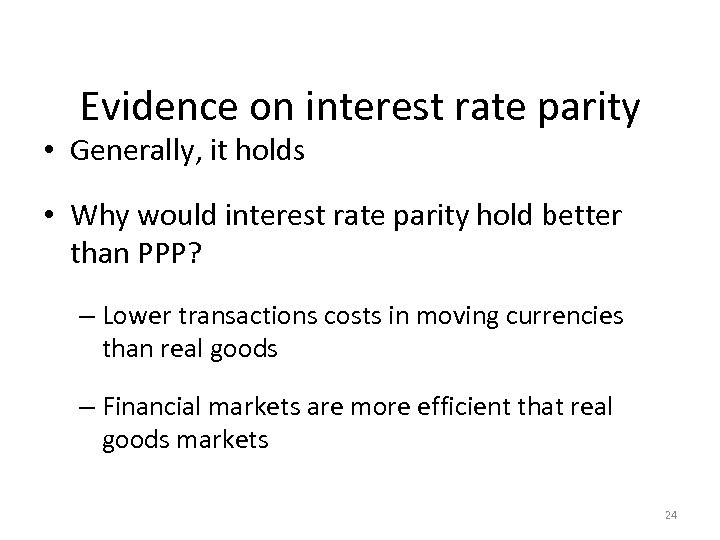 Evidence on interest rate parity • Generally, it holds • Why would interest rate