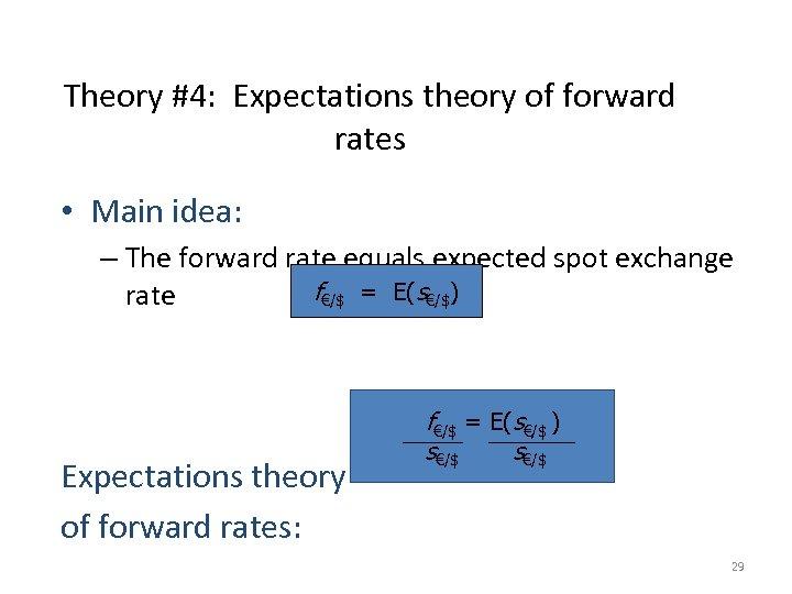 Theory #4: Expectations theory of forward rates • Main idea: – The forward rate