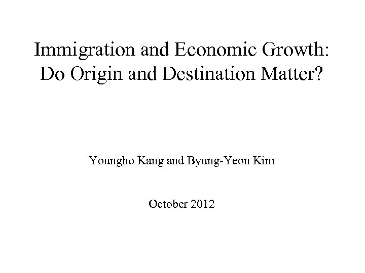 Immigration and Economic Growth: Do Origin and Destination Matter? Youngho Kang and Byung-Yeon Kim
