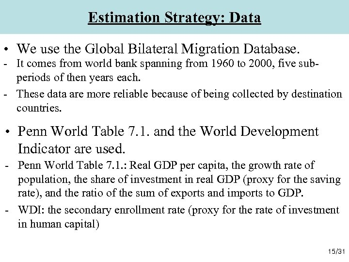Estimation Strategy: Data • We use the Global Bilateral Migration Database. - It comes