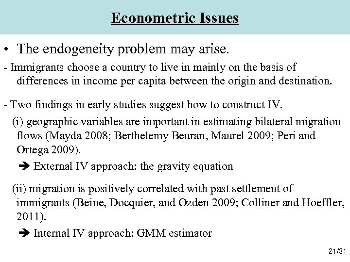 Econometric Issues • The endogeneity problem may arise. - Immigrants choose a country to