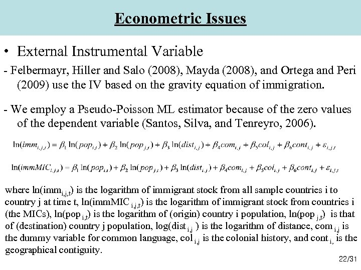 Econometric Issues • External Instrumental Variable - Felbermayr, Hiller and Salo (2008), Mayda (2008),