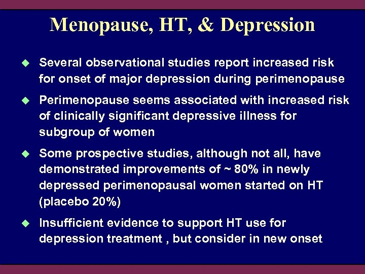 Menopause, HT, & Depression u Several observational studies report increased risk for onset of