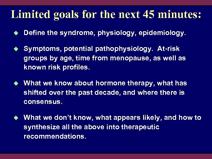 Limited goals for the next 45 minutes: u Define the syndrome, physiology, epidemiology. u