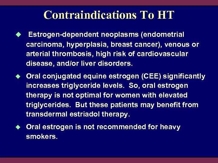 Contraindications To HT u Estrogen-dependent neoplasms (endometrial carcinoma, hyperplasia, breast cancer), venous or arterial