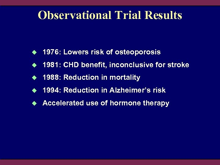 Observational Trial Results u 1976: Lowers risk of osteoporosis u 1981: CHD benefit, inconclusive
