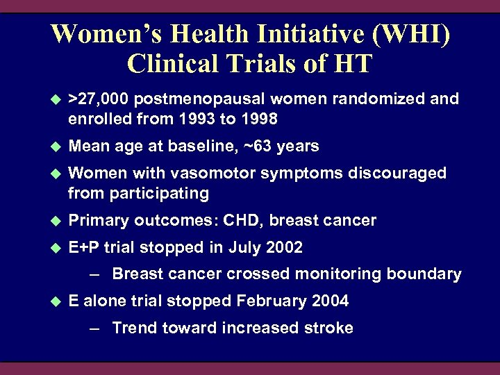 Women's Health Initiative (WHI) Clinical Trials of HT u >27, 000 postmenopausal women randomized