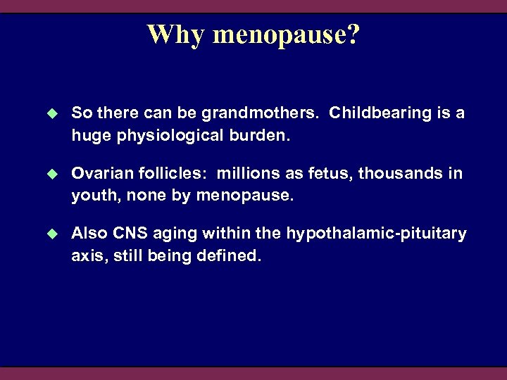 Why menopause? u So there can be grandmothers. Childbearing is a huge physiological burden.