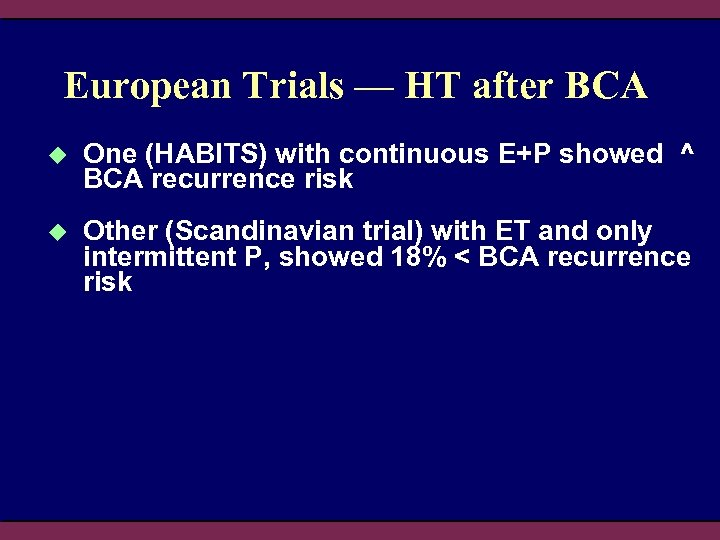 European Trials — HT after BCA u One (HABITS) with continuous E+P showed ^