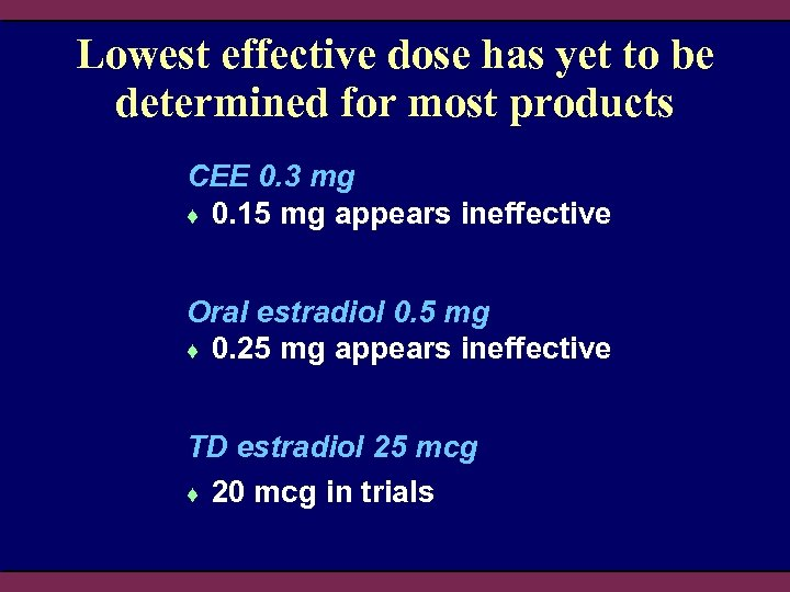 Lowest effective dose has yet to be determined for most products CEE 0. 3