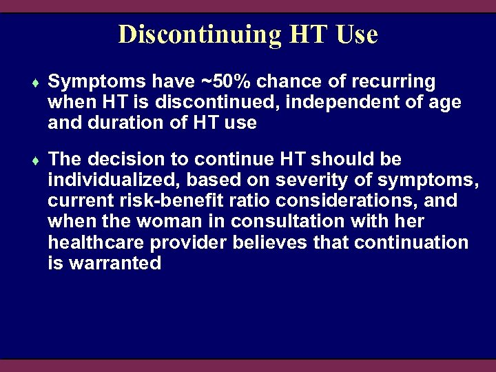 Discontinuing HT Use ♦ Symptoms have ~50% chance of recurring when HT is discontinued,